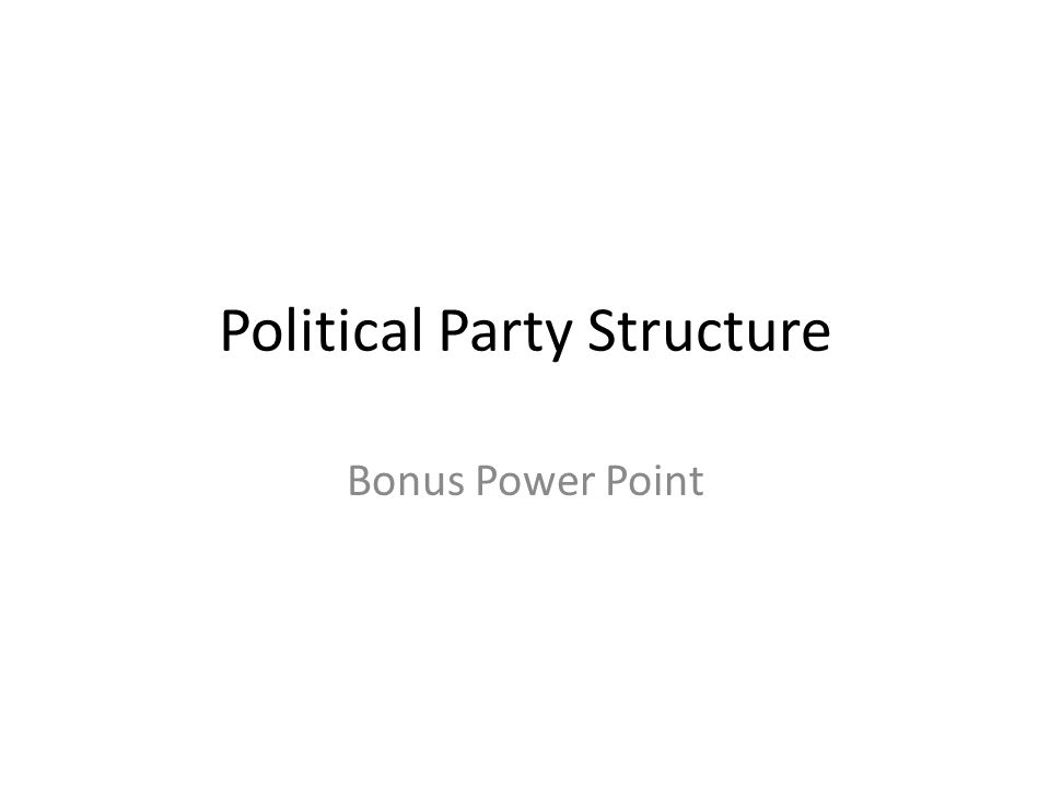 Political Party Structure Bonus Power Point