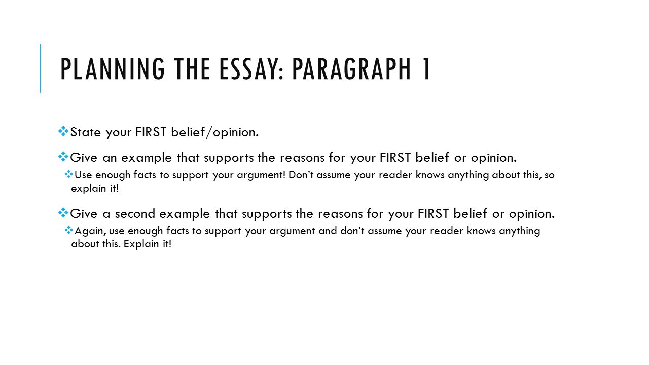 PLANNING THE ESSAY: PARAGRAPH 1  State your FIRST belief/opinion.