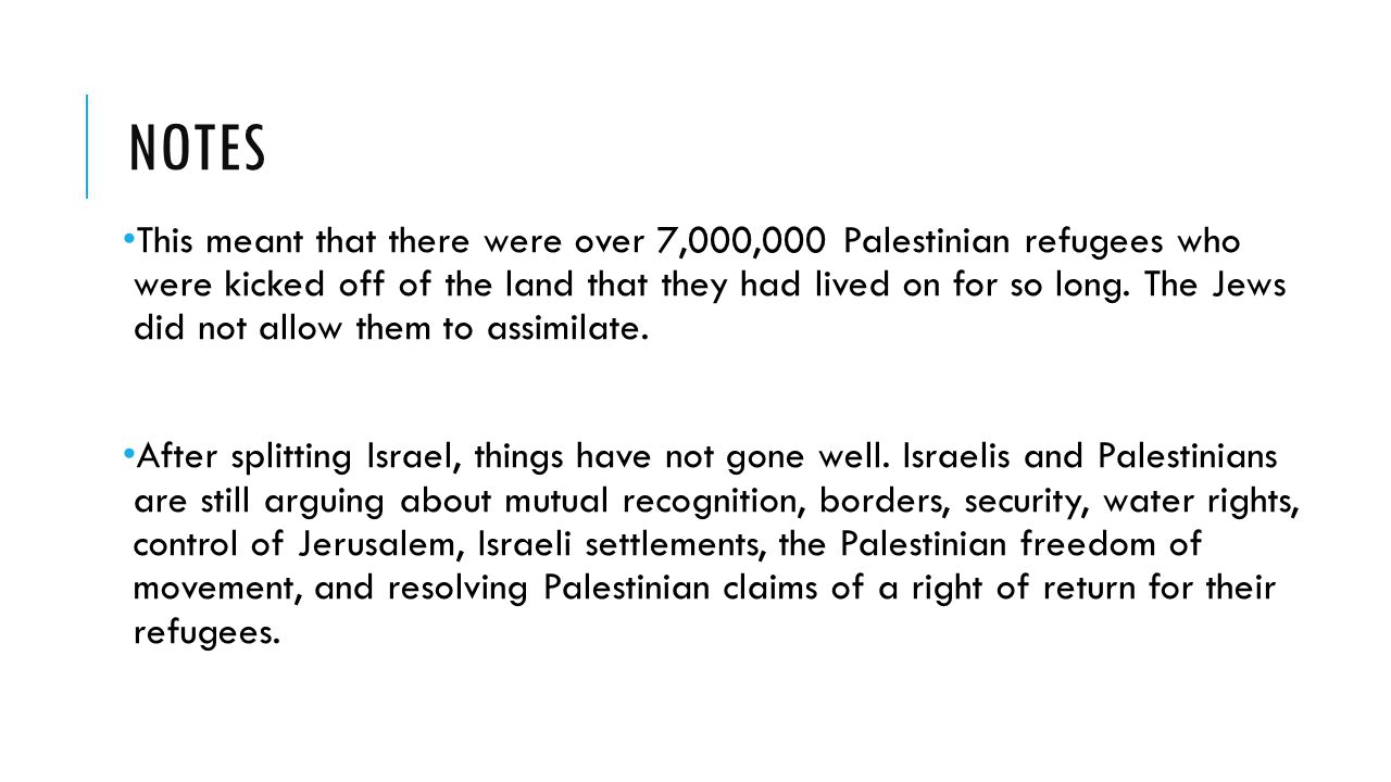 NOTES This meant that there were over 7,000,000 Palestinian refugees who were kicked off of the land that they had lived on for so long. The Jews did