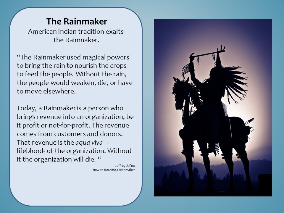 The Rainmaker American Indian tradition exalts the Rainmaker.