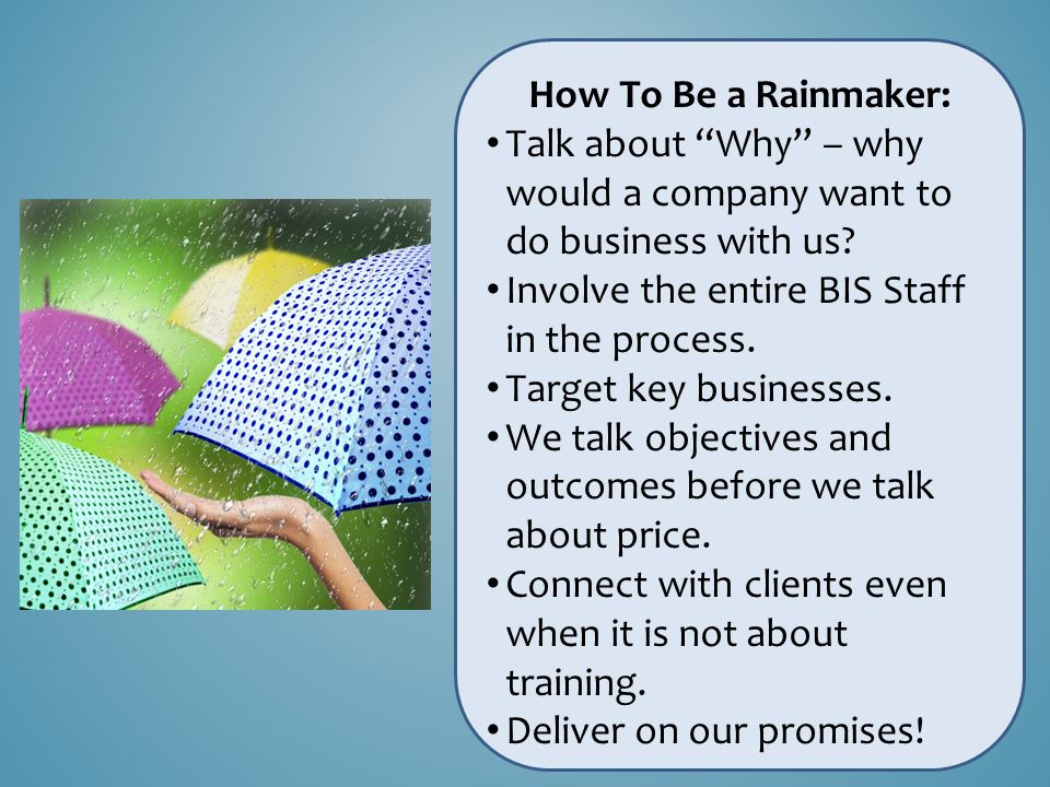 How To Be a Rainmaker: Talk about Why – why would a company want to do business with us.