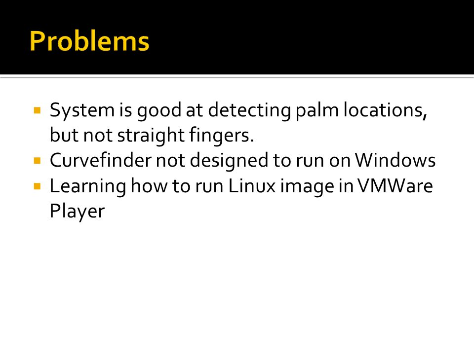  System is good at detecting palm locations, but not straight fingers.  Curvefinder not designed to run on Windows  Learning how to run Linux image
