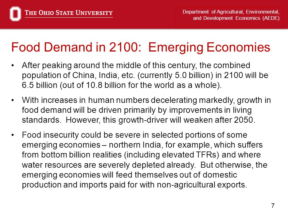 7 Food Demand in 2100: Emerging Economies After peaking around the middle of this century, the combined population of China, India, etc. (currently 5.