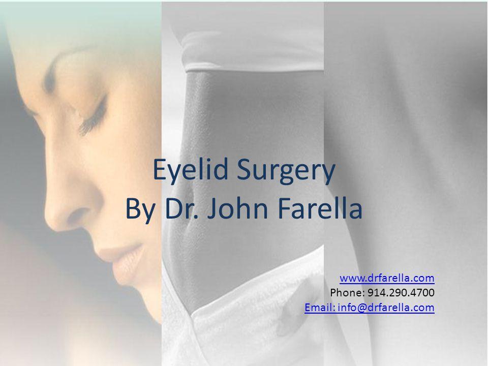 www.drfarella.com Phone: 914.290.4700 Email: info@drfarella.com Eyelid Surgery By Dr. John Farella
