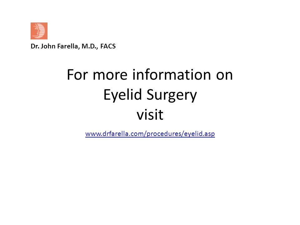 Dr. John Farella, M.D., FACS For more information on Eyelid Surgery visit www.drfarella.com/procedures/eyelid.asp