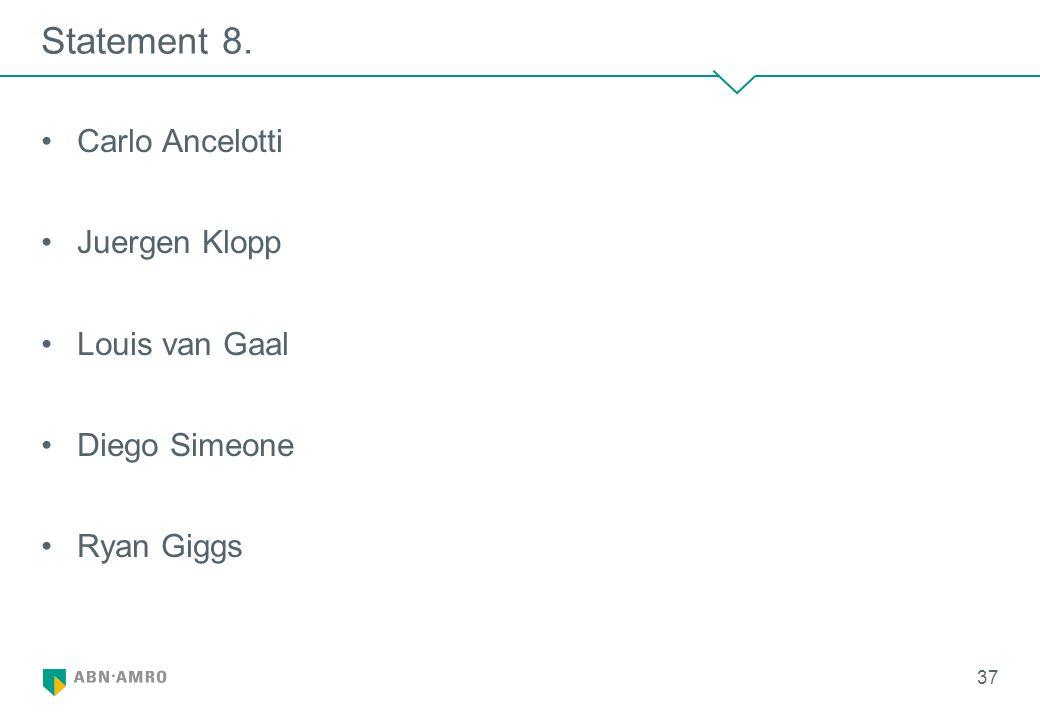 Statement 8. Carlo Ancelotti Juergen Klopp Louis van Gaal Diego Simeone Ryan Giggs 37