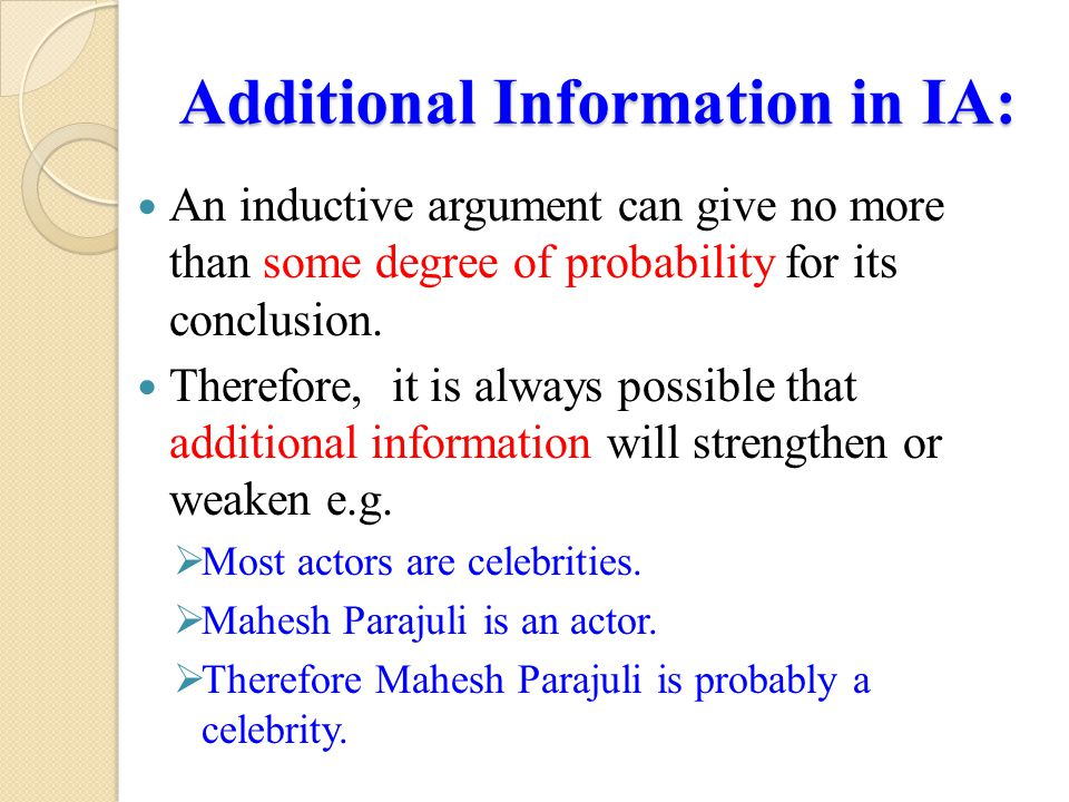 Additional Information in IA: An inductive argument can give no more than some degree of probability for its conclusion.