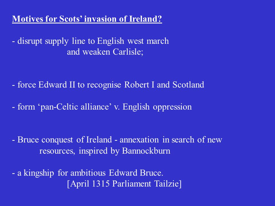 Motives for Scots' invasion of Ireland.