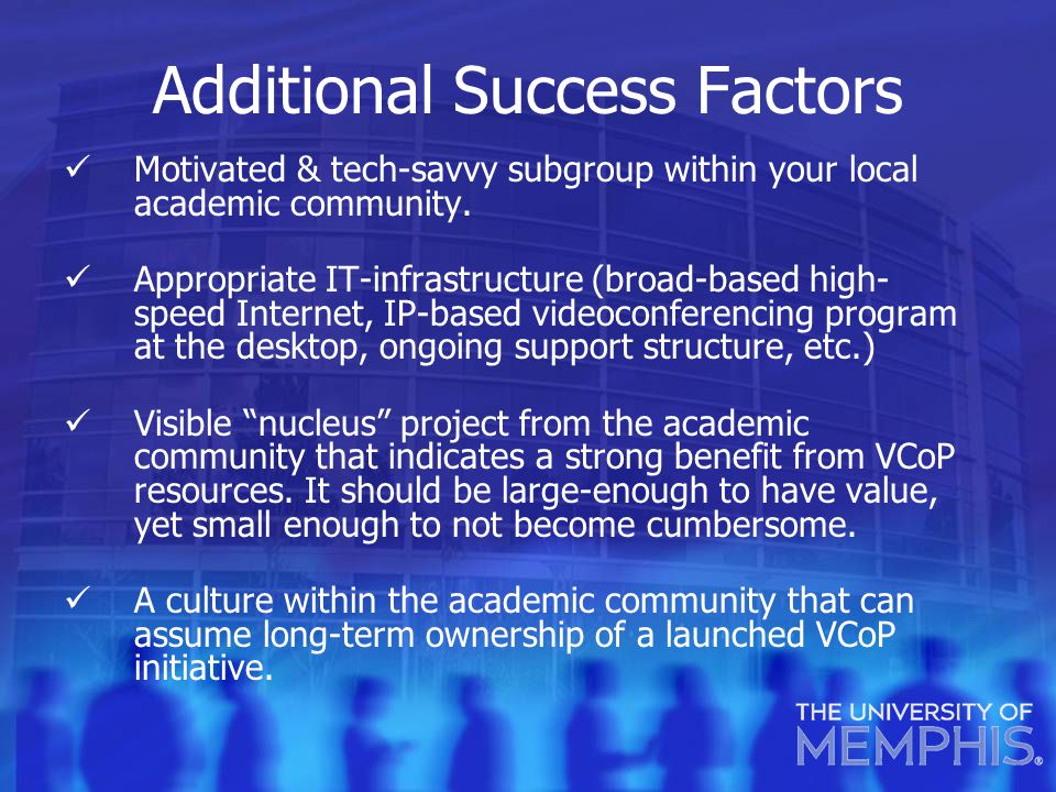 Additional Success Factors Motivated & tech-savvy subgroup within your local academic community.