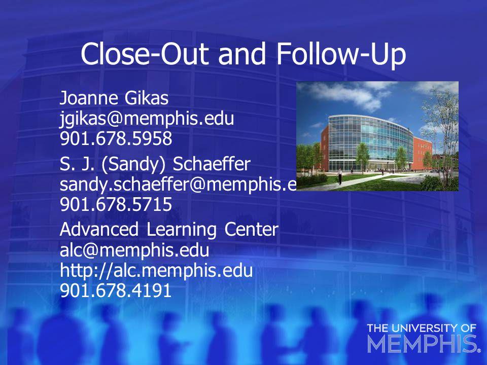 Close-Out and Follow-Up Joanne Gikas jgikas@memphis.edu 901.678.5958 S.