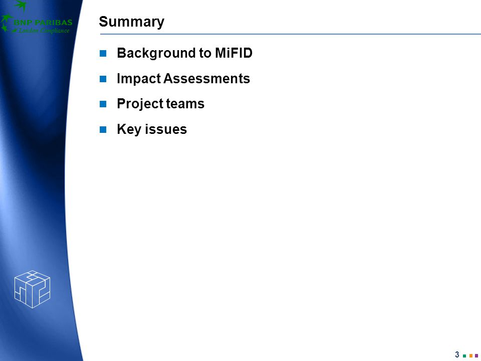 London Compliance 3 Summary Background to MiFID Impact Assessments Project teams Key issues