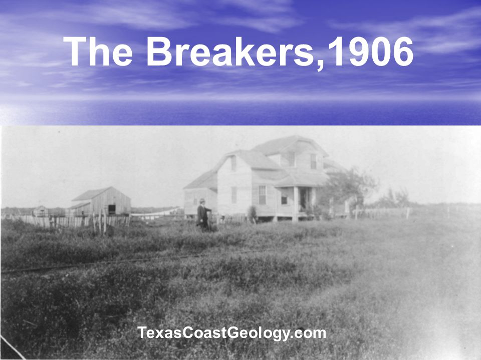 The Breakers,1906 TexasCoastGeology.com