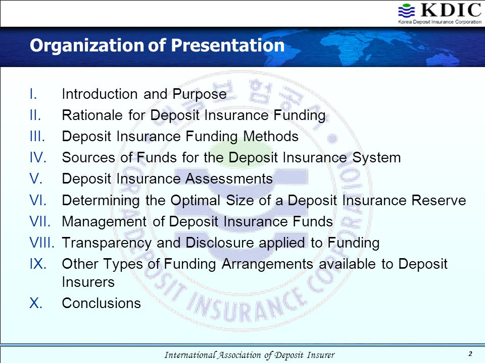 International Association of Deposit Insurer 2 Organization of Presentation I.Introduction and Purpose II.Rationale for Deposit Insurance Funding III.