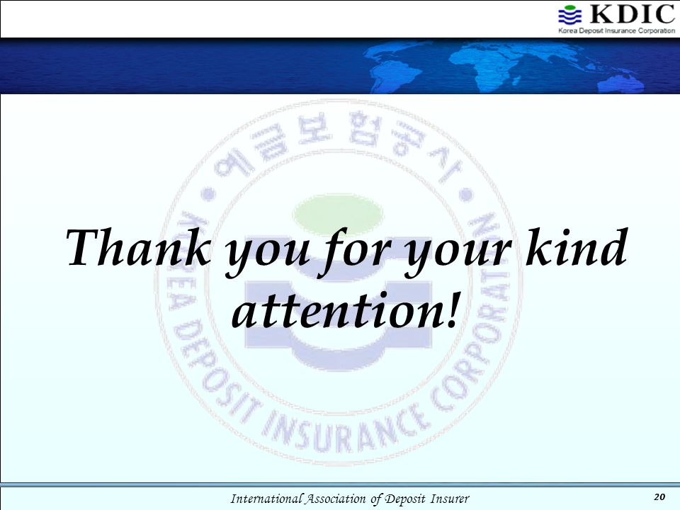International Association of Deposit Insurer 20 Thank you for your kind attention!