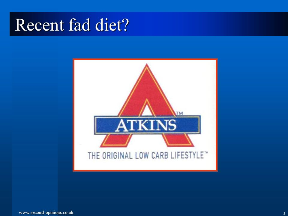 www.second-opinions.co.uk 2 Recent fad diet