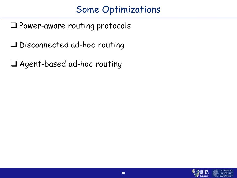 18 Some Optimizations  Power-aware routing protocols  Disconnected ad-hoc routing  Agent-based ad-hoc routing