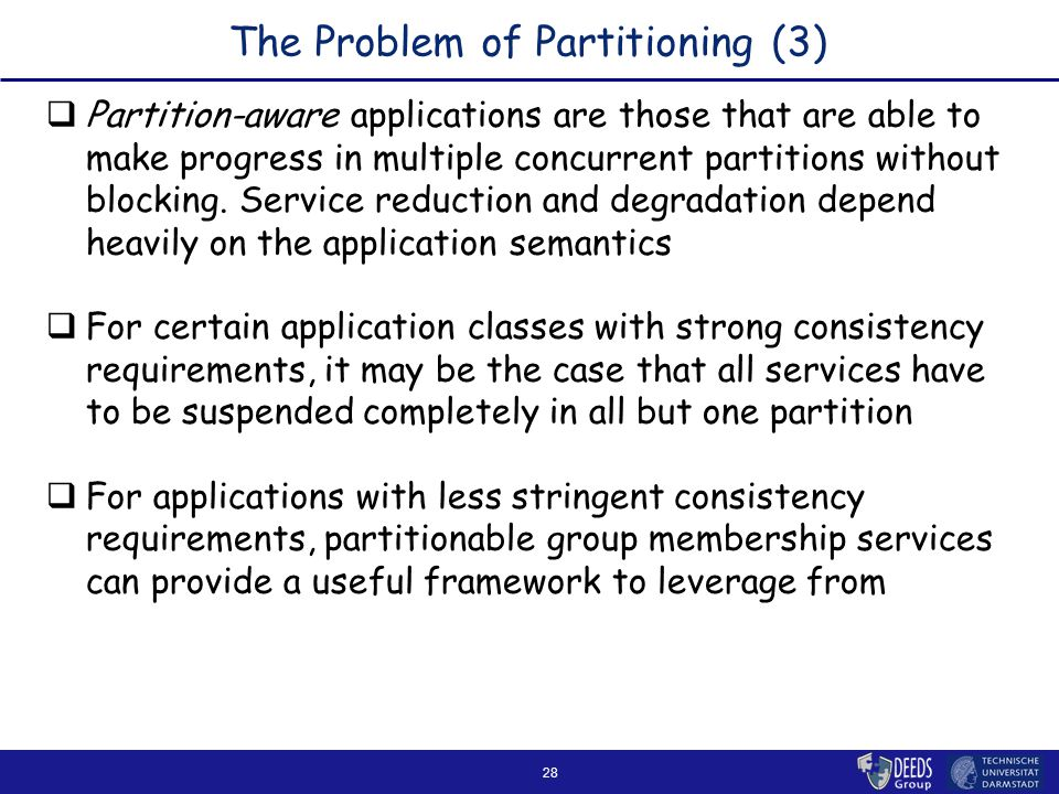 28 The Problem of Partitioning (3)  Partition-aware applications are those that are able to make progress in multiple concurrent partitions without blocking.