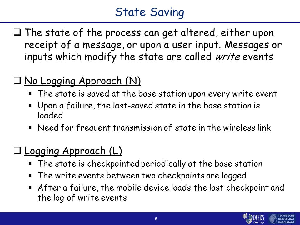 8 State Saving  The state of the process can get altered, either upon receipt of a message, or upon a user input. Messages or inputs which modify the