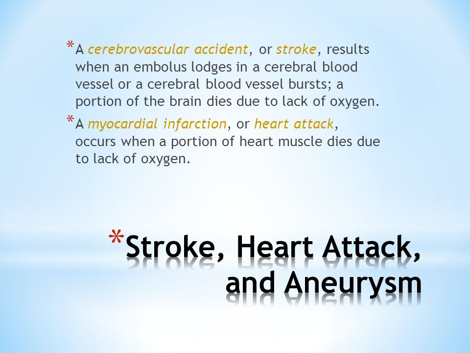 * A cerebrovascular accident, or stroke, results when an embolus lodges in a cerebral blood vessel or a cerebral blood vessel bursts; a portion of the brain dies due to lack of oxygen.