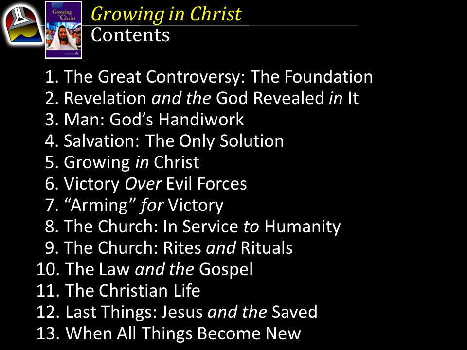 Growing in Christ Contents 1. The Great Controversy: The Foundation 2.