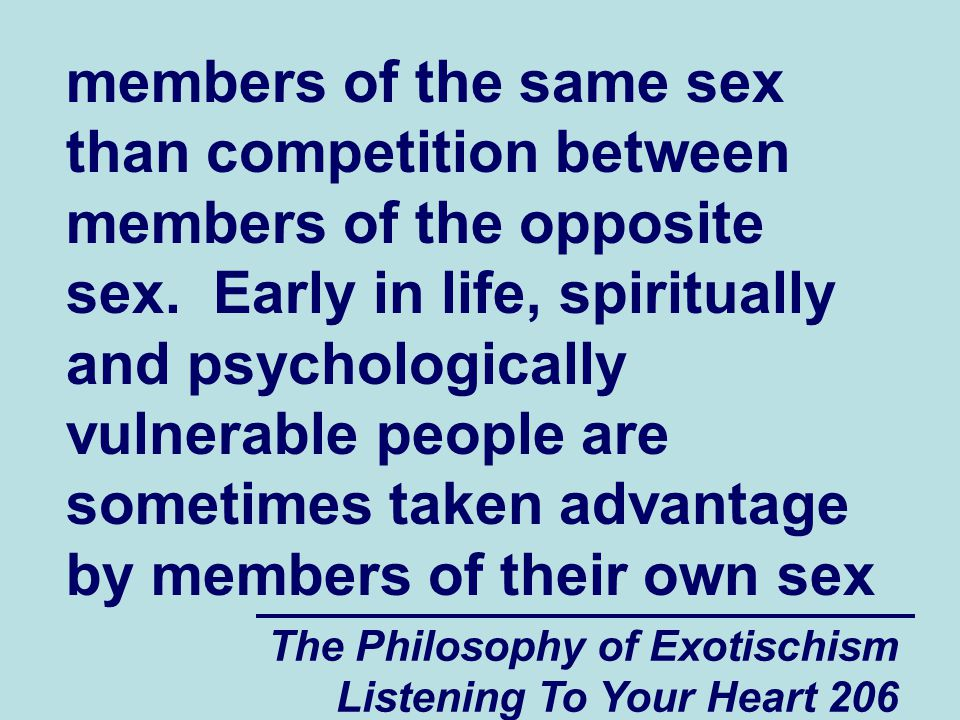 The Philosophy of Exotischism Listening To Your Heart 206 members of the same sex than competition between members of the opposite sex. Early in life,