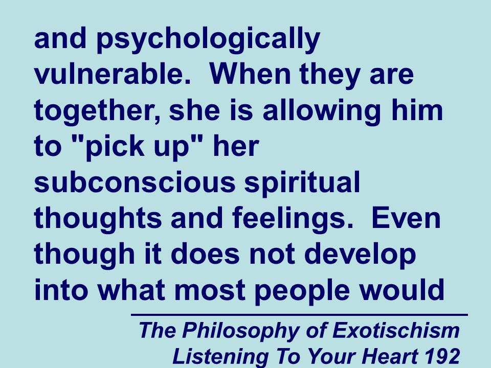 The Philosophy of Exotischism Listening To Your Heart 192 and psychologically vulnerable. When they are together, she is allowing him to