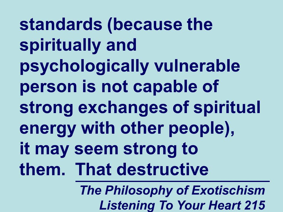 The Philosophy of Exotischism Listening To Your Heart 215 standards (because the spiritually and psychologically vulnerable person is not capable of s