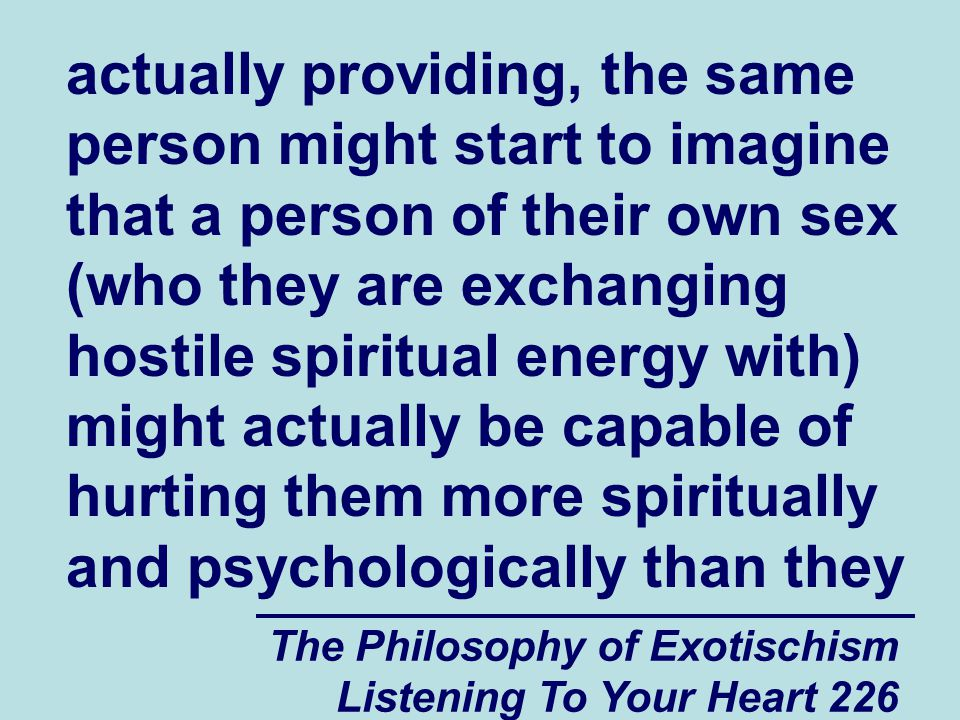 The Philosophy of Exotischism Listening To Your Heart 226 actually providing, the same person might start to imagine that a person of their own sex (w