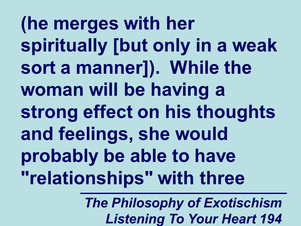 The Philosophy of Exotischism Listening To Your Heart 194 (he merges with her spiritually [but only in a weak sort a manner]). While the woman will be