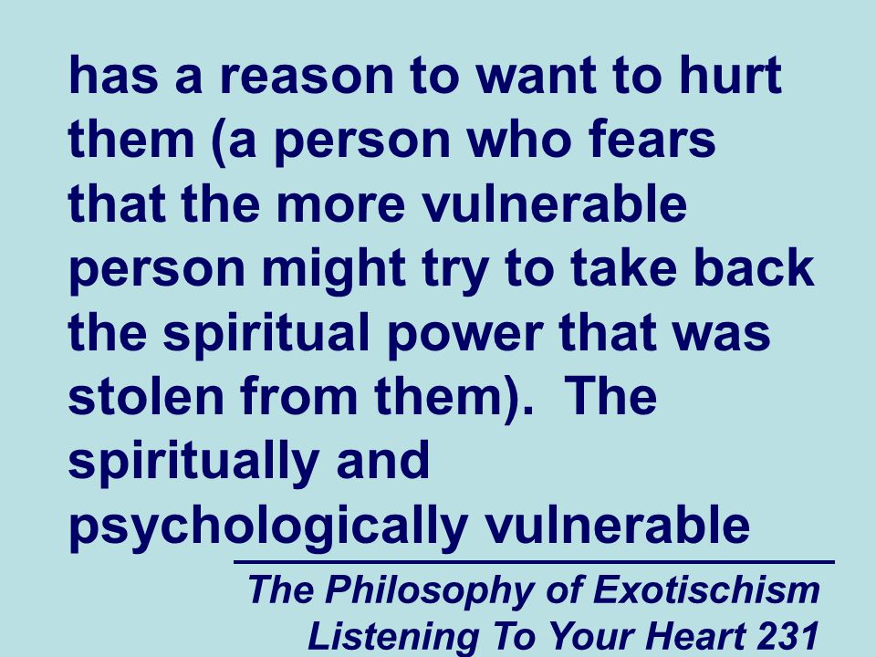 The Philosophy of Exotischism Listening To Your Heart 231 has a reason to want to hurt them (a person who fears that the more vulnerable person might