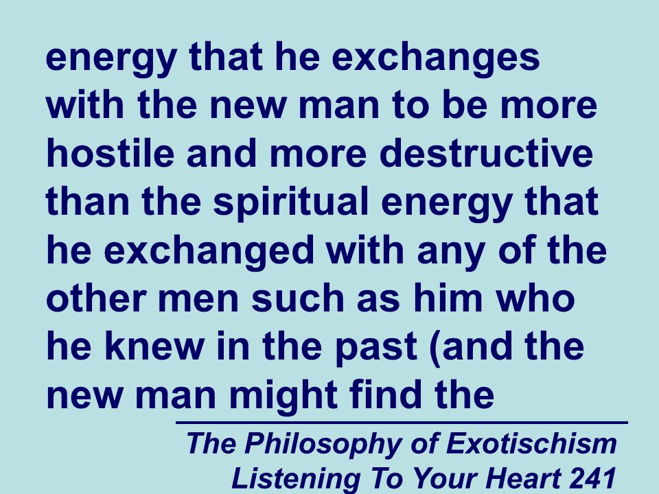 The Philosophy of Exotischism Listening To Your Heart 241 energy that he exchanges with the new man to be more hostile and more destructive than the s