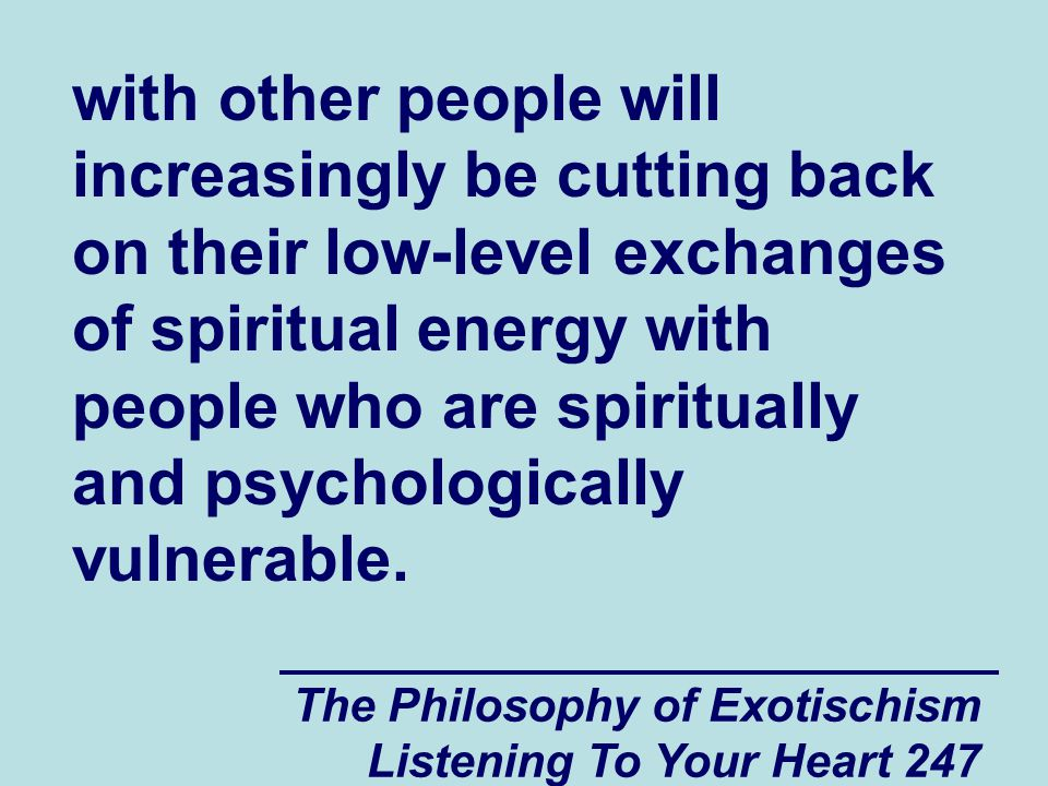 The Philosophy of Exotischism Listening To Your Heart 247 with other people will increasingly be cutting back on their low-level exchanges of spiritua