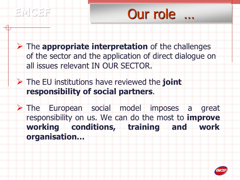 Our role …  The appropriate interpretation of the challenges of the sector and the application of direct dialogue on all issues relevant IN OUR SECTOR.