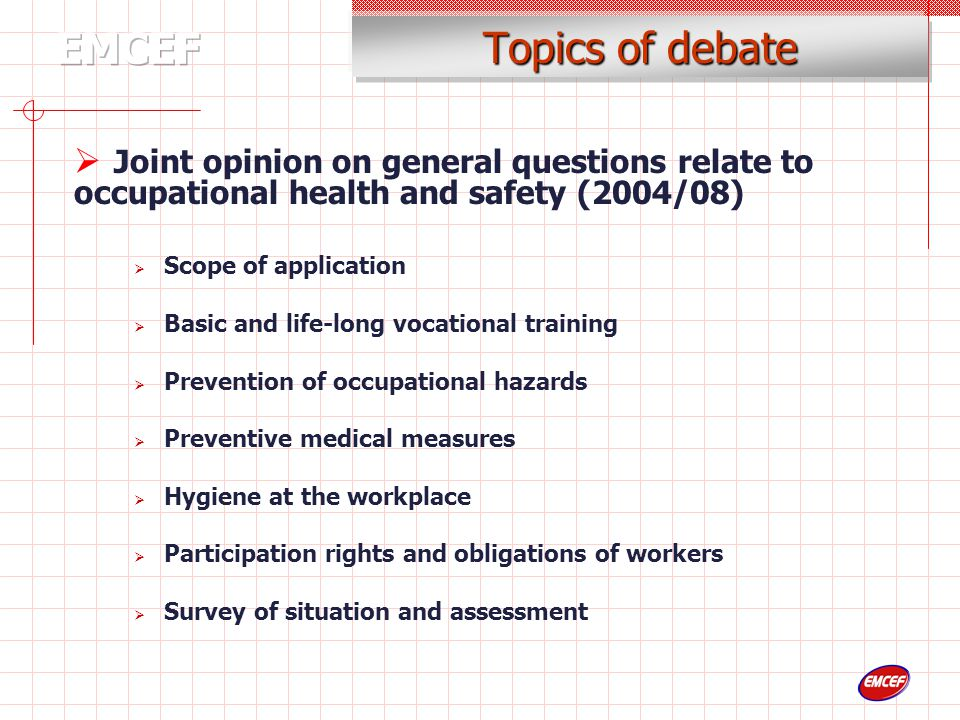 Topics of debate  Joint opinion on general questions relate to occupational health and safety (2004/08)  Scope of application  Basic and life-long vocational training  Prevention of occupational hazards  Preventive medical measures  Hygiene at the workplace  Participation rights and obligations of workers  Survey of situation and assessment