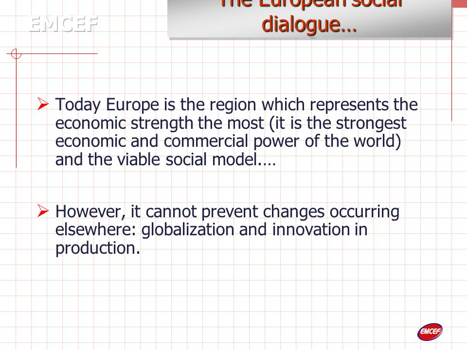  Today Europe is the region which represents the economic strength the most (it is the strongest economic and commercial power of the world) and the viable social model.…  However, it cannot prevent changes occurring elsewhere: globalization and innovation in production.
