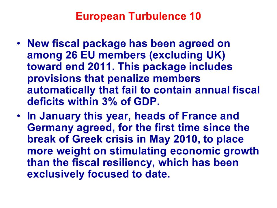 European Turbulence 10 New fiscal package has been agreed on among 26 EU members (excluding UK) toward end 2011.