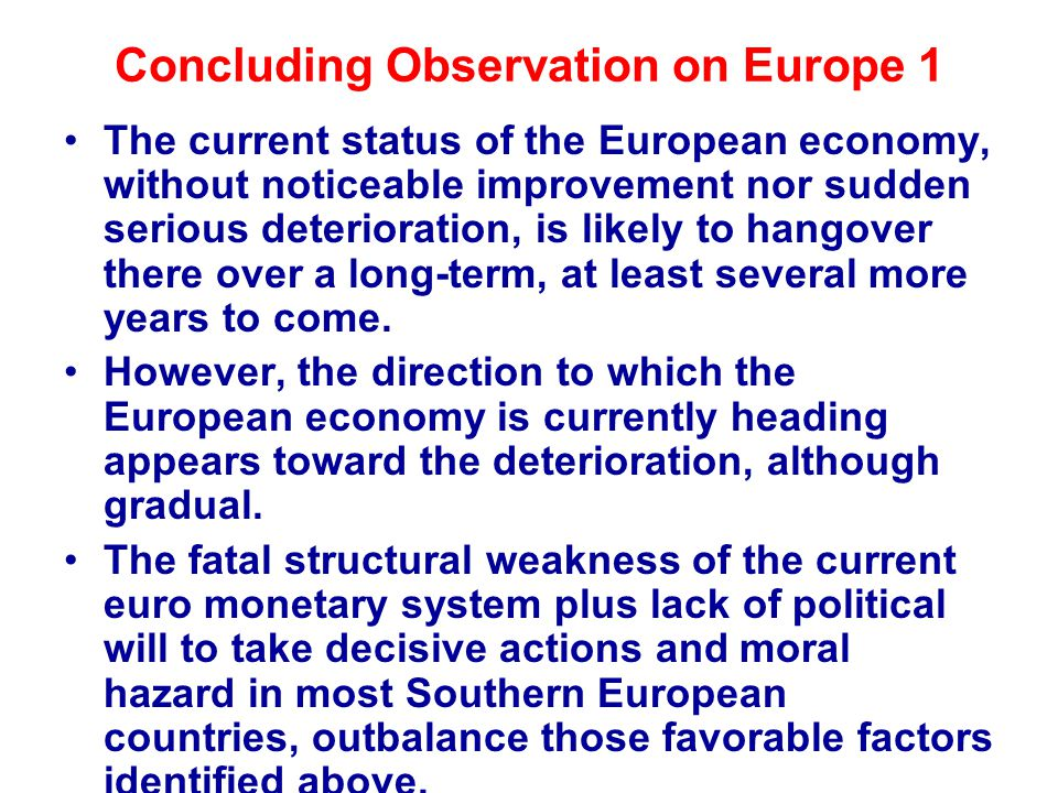 Concluding Observation on Europe 1 The current status of the European economy, without noticeable improvement nor sudden serious deterioration, is likely to hangover there over a long-term, at least several more years to come.