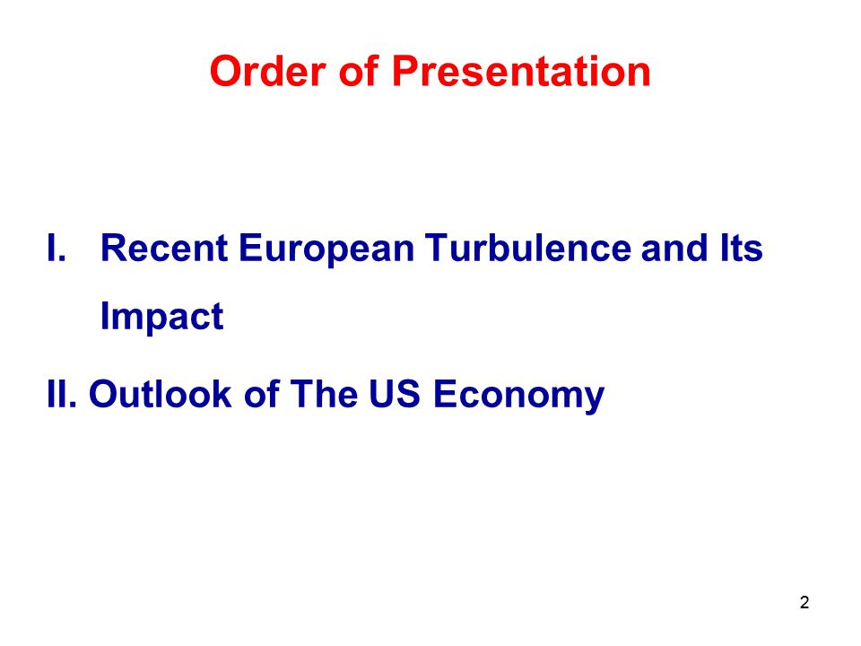 2 Order of Presentation I.Recent European Turbulence and Its Impact II. Outlook of The US Economy 2