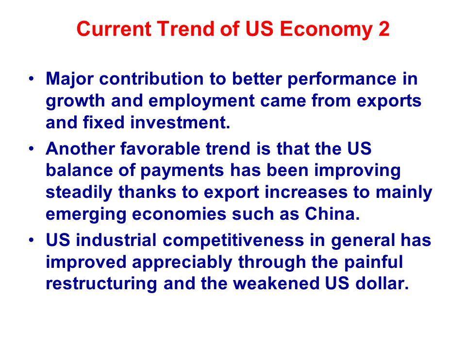 Current Trend of US Economy 2 Major contribution to better performance in growth and employment came from exports and fixed investment.