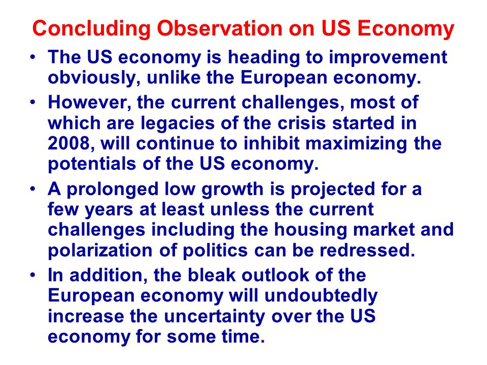 Concluding Observation on US Economy The US economy is heading to improvement obviously, unlike the European economy.