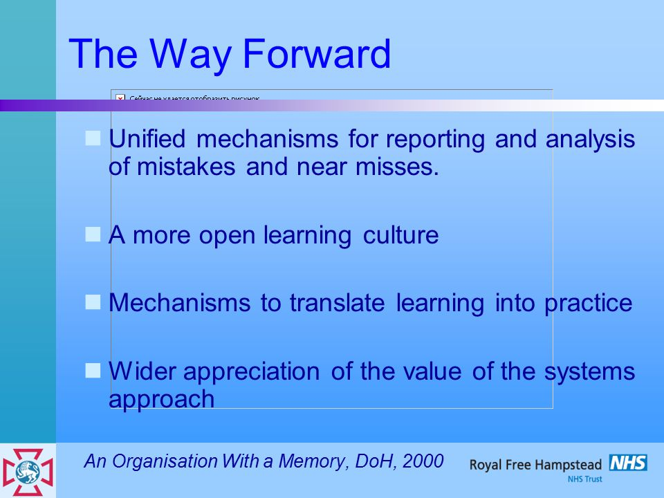 The Way Forward Unified mechanisms for reporting and analysis of mistakes and near misses. A more open learning culture Mechanisms to translate learni
