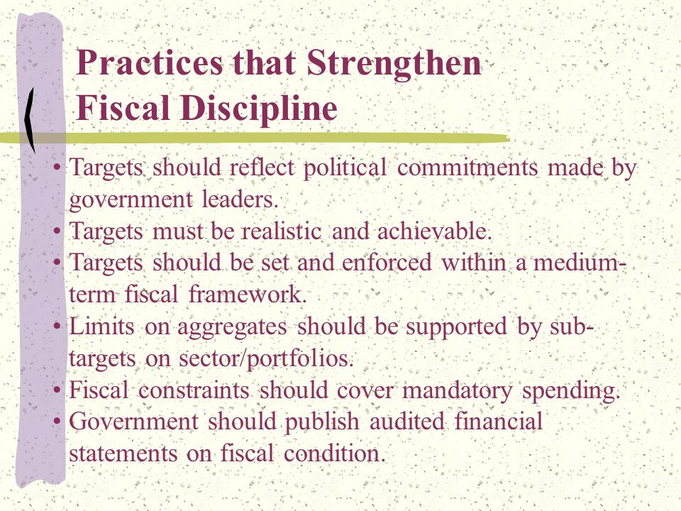 Practices that Strengthen Fiscal Discipline Targets should reflect political commitments made by government leaders.
