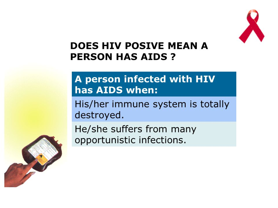DOES HIV POSIVE MEAN A PERSON HAS AIDS .
