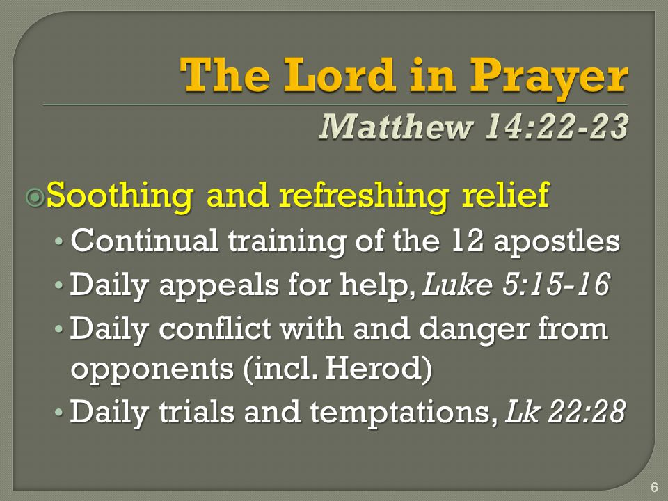  Soothing and refreshing relief Continual training of the 12 apostles Continual training of the 12 apostles Daily appeals for help, Luke 5:15-16 Daily appeals for help, Luke 5:15-16 Daily conflict with and danger from opponents (incl.