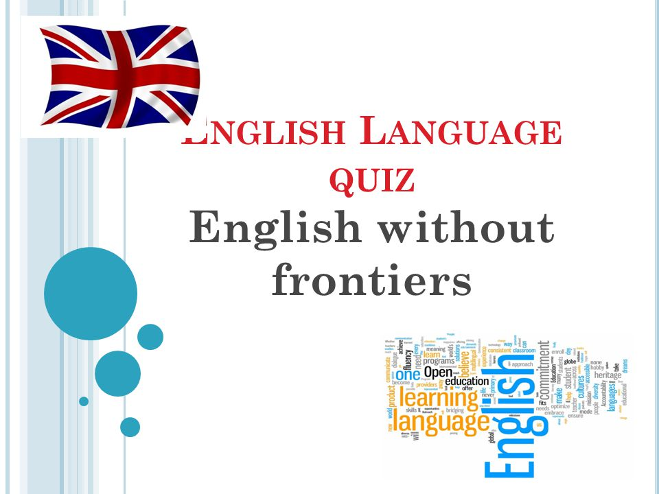 E NGLISH L ANGUAGE QUIZ English without frontiers