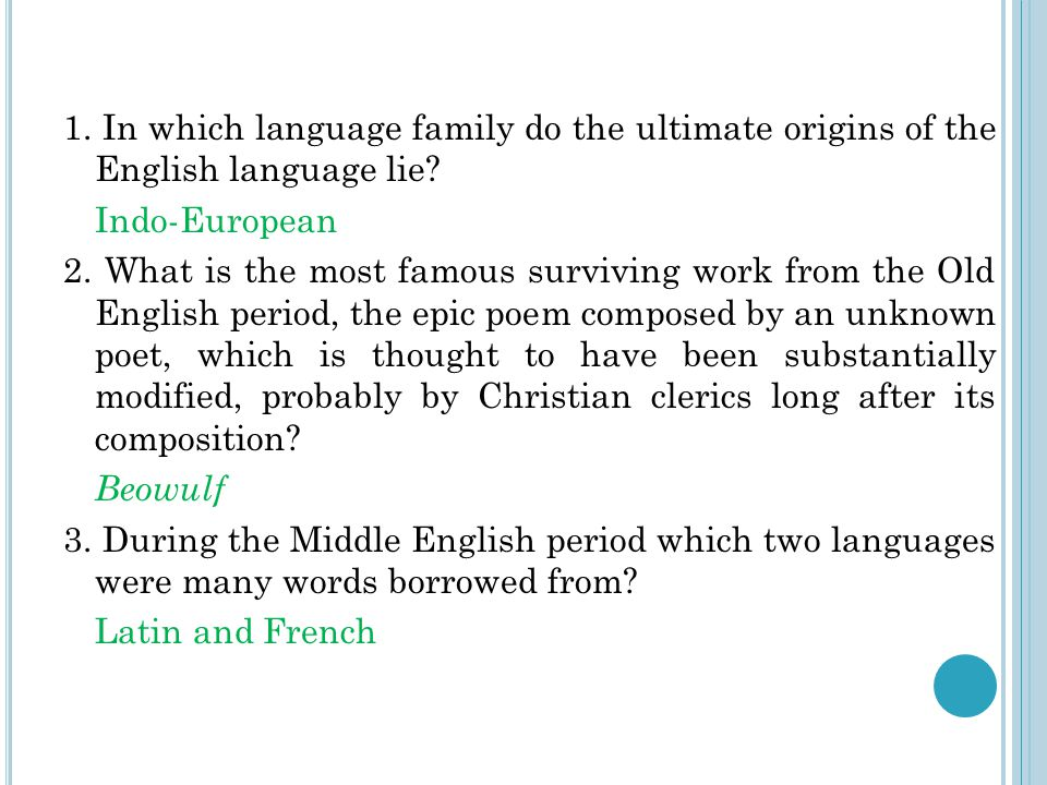 1. In which language family do the ultimate origins of the English language lie.