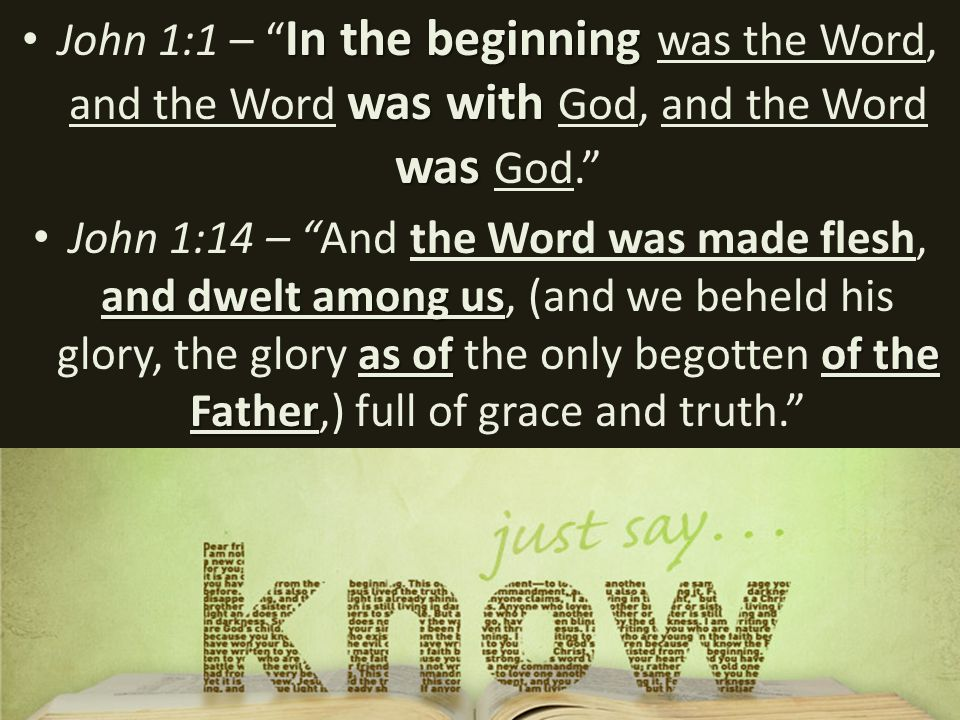 In the beginning was with was John 1:1 – In the beginning was the Word, and the Word was with God, and the Word was God. and dwelt among us as of of the Father John 1:14 – And the Word was made flesh, and dwelt among us, (and we beheld his glory, the glory as of the only begotten of the Father,) full of grace and truth.