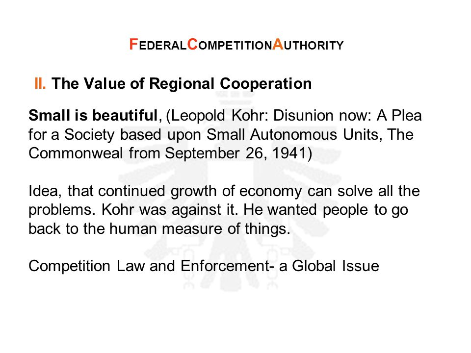 II. The Value of Regional Cooperation Small is beautiful, (Leopold Kohr: Disunion now: A Plea for a Society based upon Small Autonomous Units, The Com