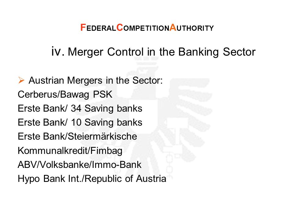iv. Merger Control in the Banking Sector  Austrian Mergers in the Sector: Cerberus/Bawag PSK Erste Bank/ 34 Saving banks Erste Bank/ 10 Saving banks