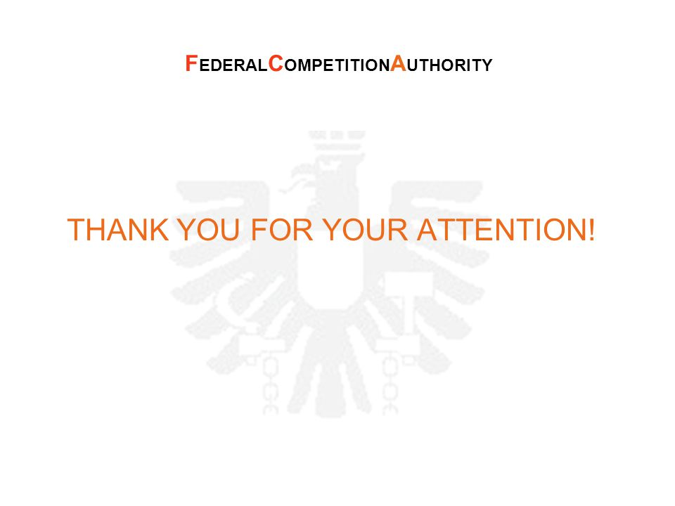 THANK YOU FOR YOUR ATTENTION! F EDERAL C OMPETITION A UTHORITY